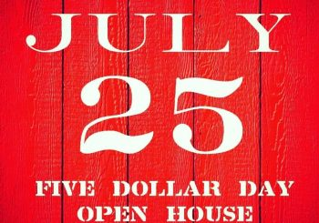 July 25 – Five Dollar Day Open House